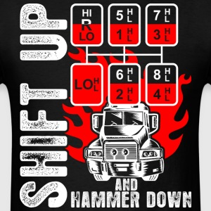 Shift Up And Hammer Down Truck Driver - Men's T-Shirt