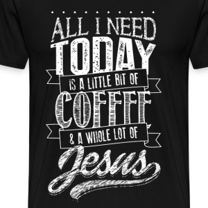 jesus All I Need Today coffee...christian and god - Men's Premium T-Shirt
