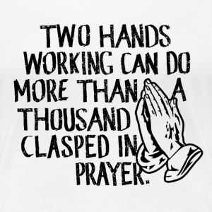 Working Praying, cool christian t shirts, funny - Women's Premium T-Shirt