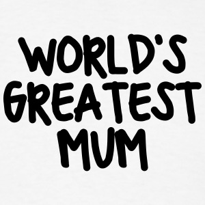 worlds greatest mum t-shirt - Men's T-Shirt