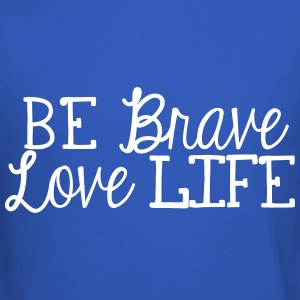 be brave, love life - Crewneck Sweatshirt