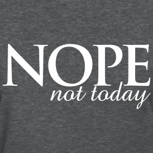nope not today - Women's T-Shirt