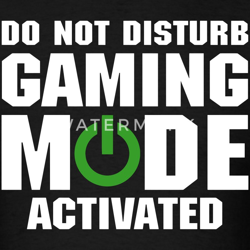 Do Not Disturb Gaming Mode Activated T-Shirts - Men's T-Shirt