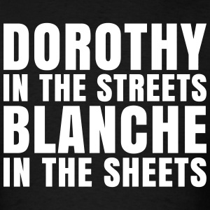 Dorothy in the Streets Blanche in the Sheets T-Shirts - Men's T-Shirt
