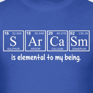 Sarcasm is elemental to my being T-Shirts - Men's T-Shirt