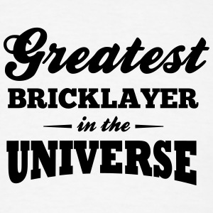 greatest bricklayer in the universe t-shirt - Men's T-Shirt