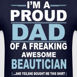 I'M A Proud Dad Of A Freaking Awesome Beautician. T-Shirts - Men's T-Shirt