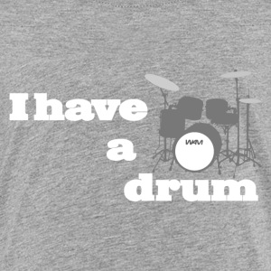 i have a drum Baby & Toddler Shirts - Toddler Premium T-Shirt