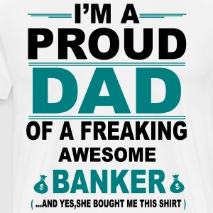 I'M A Proud Dad Of A Freaking Awesome Bank T-Shirts - Men's Premium T-Shirt