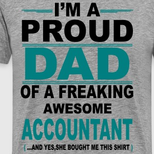 I'M A Proud Dad Of A Freaking Awesome Accountant. T-Shirts - Men's Premium T-Shirt