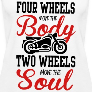 4 wheels move the body, 2 wheels move the soul Tanks - Women's Premium Tank Top