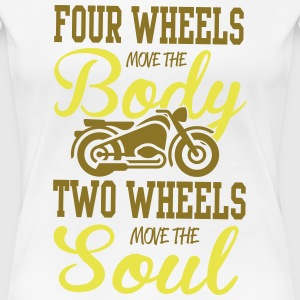 4 wheels move the body, 2 wheels move the soul Women's T-Shirts - Women's Premium T-Shirt