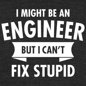 I Might Be An Engineer But I Can't Fix Stupid T-Shirts - Unisex Tri-Blend T-Shirt
