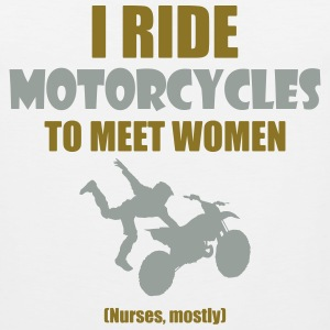 I ride motorcycles to meet woman (nurses) Tank Tops - Men's Premium Tank