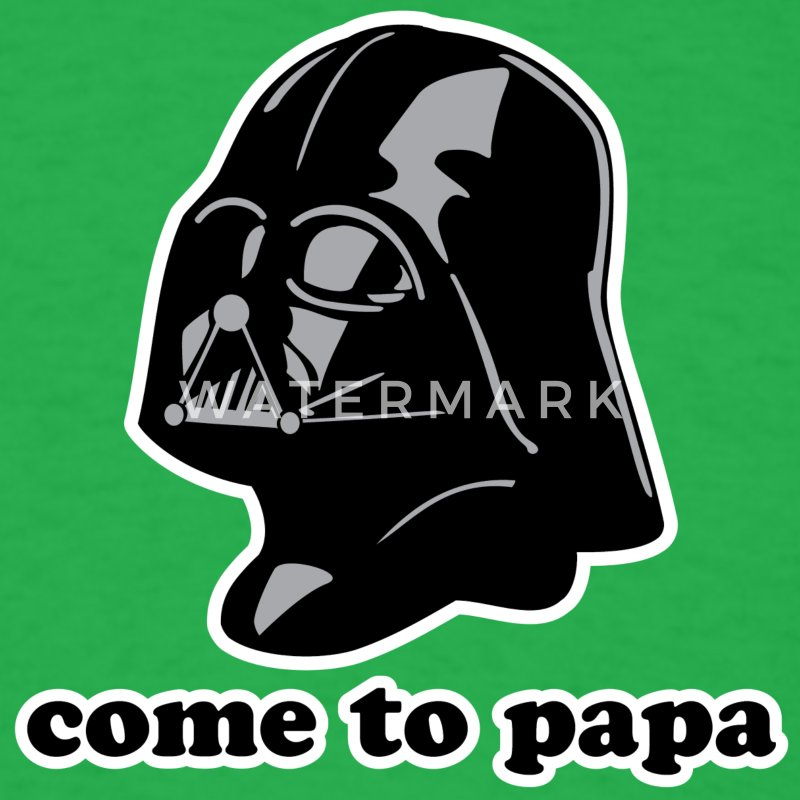 Darth Vader Come to Papa T-Shirt | Spreadshirt