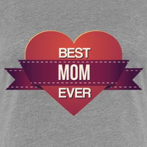 Best Mom Ever! - Women's Premium T-Shirt