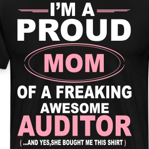 I'M A Proud Mom Of A Freaking Awesome Auditor. An T-Shirts - Men's Premium T-Shirt