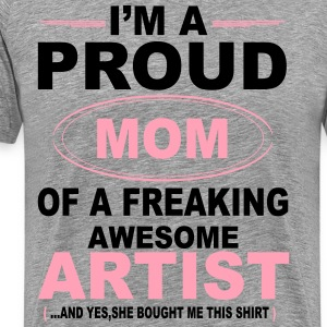 I'M A Proud Mom Of A Freaking Awesome Artist. And T-Shirts - Men's Premium T-Shirt