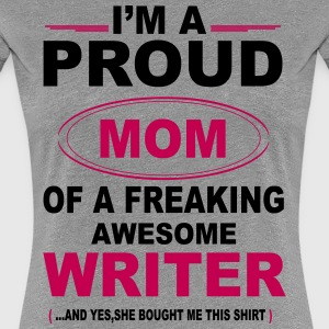 I'M A Proud Mom Of A Freaking Awesome Writer. And Women's T-Shirts - Women's Premium T-Shirt