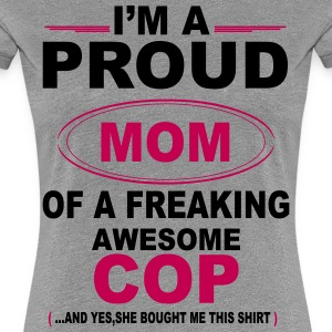 I'M A Proud Mom Of A Freaking Awesome COP. And Ye Women's T-Shirts - Women's Premium T-Shirt