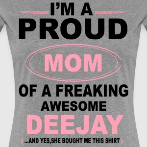 I'M A Proud Mom Of A Freaking Awesome Deejay. And Women's T-Shirts - Women's Premium T-Shirt