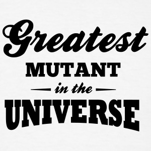 greatest mutant in the universe t-shirt - Men's T-Shirt