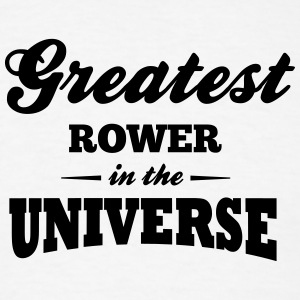 greatest rower in the universe t-shirt - Men's T-Shirt