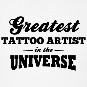 greatest tattoo artist in the universe t-shirt - Men's T-Shirt