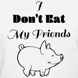 I dont eat my friends - Women's T-Shirt