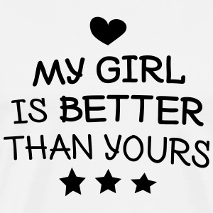 My Girl is better T-Shirts - Men's Premium T-Shirt