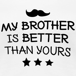 My brother is better Women's T-Shirts - Women's Premium T-Shirt