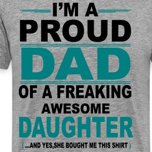 I'm A Proud Dad Of A Freaking Awesome Daughter T-Shirts - Men's Premium T-Shirt