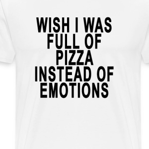 wish_i_was_full_of_pizza_instead_of_emot - Men's Premium T-Shirt