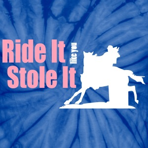 Barrel Racer: Ride It Like You Stole It T-Shirts - Unisex Tie Dye T-Shirt