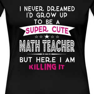 A Super cute Math Teacher - Women's Premium T-Shirt