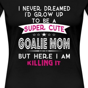 A Super cute Goalie Mom - Women's Premium T-Shirt