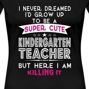 A SUPER CUTE KINDERGARTEN TEACHER - Women's Premium T-Shirt