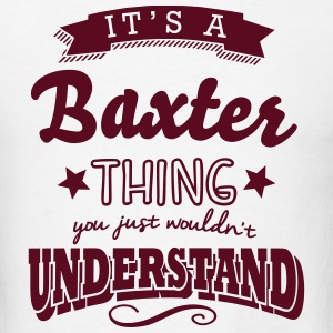 its a baxter surname thing you just woul t-shirt - Men's T-Shirt