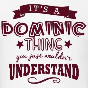 its a dominic name forename thing t-shirt - Men's T-Shirt