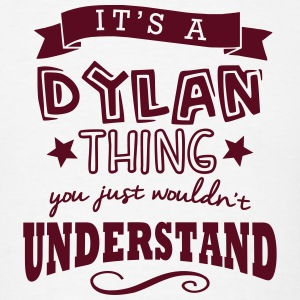its a dylan name forename thing t-shirt - Men's T-Shirt