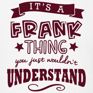 its a frank name forename thing t-shirt - Men's T-Shirt