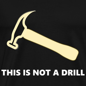 Hammer This Is Not A Drill - Men's Premium T-Shirt