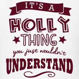 its a holly name forename thing t-shirt - Men's T-Shirt