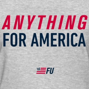 FU2016 - Anything for America - Women's T-Shirt