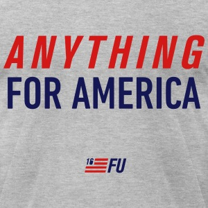 FU2016 - Anything for America - Men's T-Shirt by American Apparel