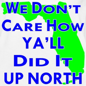 We Don't Care How Ya'll Did It Up North  - Women's Premium Tank Top