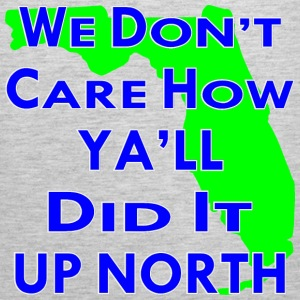 We Don't Care How Ya'll Did It Up North  - Men's Premium Tank