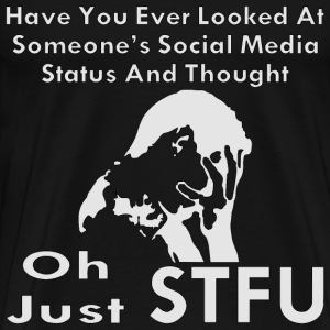 Oh Just STFU Social Media  - Men's Premium T-Shirt