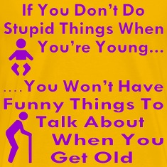 Do Stupid Things When You're Young