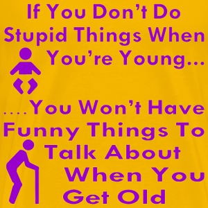Do Stupid Things When You're Young  - Men's Premium T-Shirt
